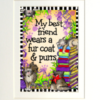 "My Best Friend wears a fur coat & purrs (CAT) – 8 x 10 ""Gifty"" Art"