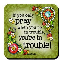 If you only pray when you're in trouble, you're in trouble! – (w FREE Coaster) Stainless Steel Tumbler