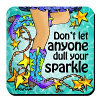Don't let anyone dull your sparkle (TingleBoots) – Coaster