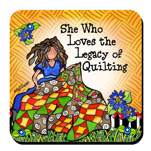 She Who Loves the Legacy of Quilting – Coaster