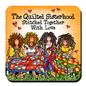 The Quilted Sisterhood Stitched Together With Love – Coaster