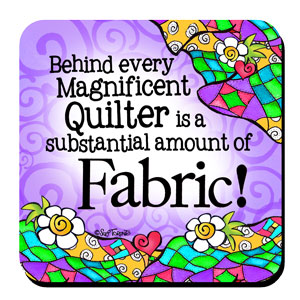 Behind every Magnificent Quilter is a substantial amount of Fabric! – Coaster