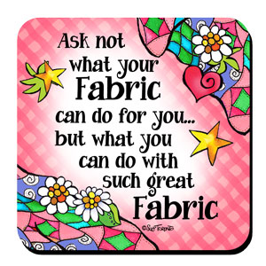 Ask not what your fabric can do for you Coaster