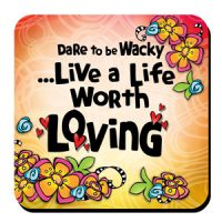 Dare to be Wacky… Live a Life Worth Loving – Coaster (LIMITED QUANTITY)