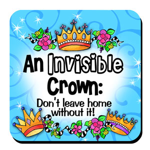 An Invisible Crown: Don't leave home without it! – Coaster