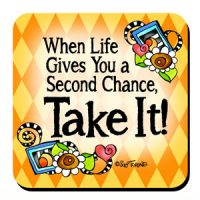 When Life Gives You a Second Chance, Take It!– Coaster
