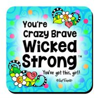 You're Crazy Brave Wicked Strong –You've got this, girl! – Coaster