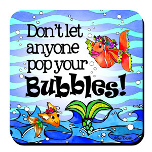 Don't let anyone pop your Bubbles! (Divas of the Deep) – Coaster