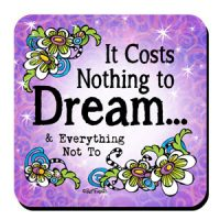 It Cost Nothing to Dream… & Everything Not To – Coaster