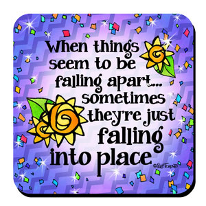 When things seem to be falling apart… sometimes they're just falling into place – Coaster