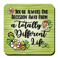 You're Always One Decision Away From a Totally Different Life – Coaster