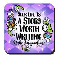 Your Life Is A Story Worth Writing. Make it a good one! – Coaster