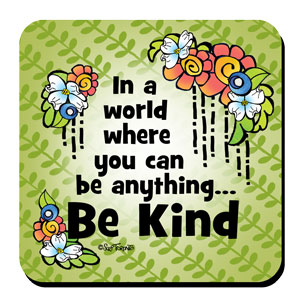 In a world where you can be anything… Be Kind – Coaster