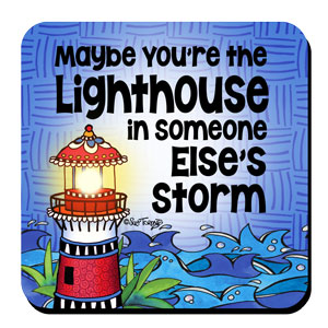 Maybe You're the Lighthouse in Someone Else's Storm – Coaster