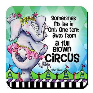 Sometimes My Life is Only One tent away from a full Blown Circus – Coaster