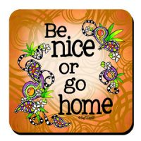 Be nice or go home – Coaster