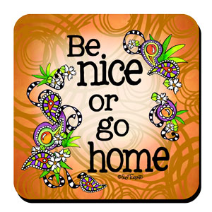 Be nice or Go home coaster