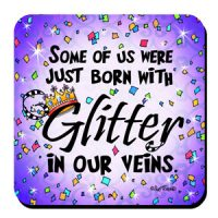 Some Of Us Were just born With Glitter in Our Veins (Sparkle) – Coaster