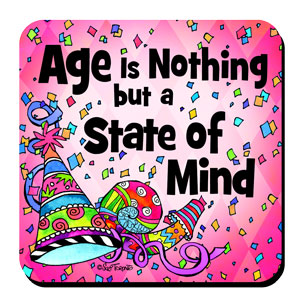 Age is nothing but a state of mind coaster