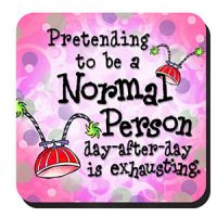 Pretending to be a Normal Person day-after-day is exhausting – Coaster