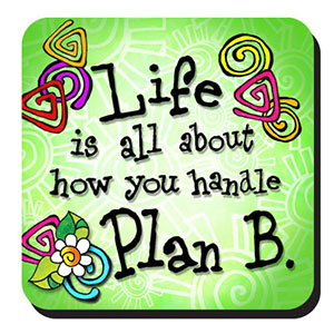 Life is all about how you handle Plan B coaster