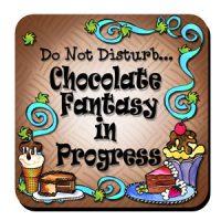 Do Not Disturb… Chocolate Fantasy in Progress – Coaster