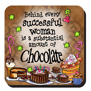 Behind every successful woman is a substantial amount of Chocolate coaster