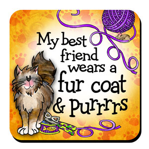 My best friends wears a fur coat & purrrrs (BF Cat) – Coaster