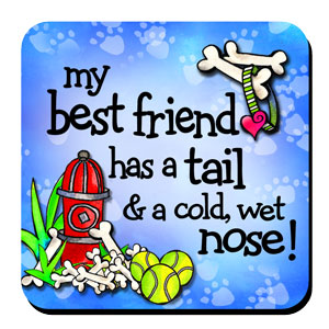 My best friend has a tail & a cold, wet nose! (BF Dog) – Coaster