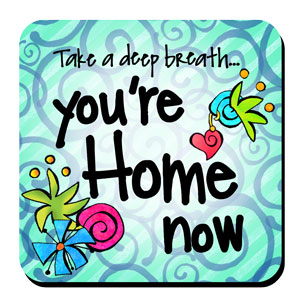 take a deep breath… you're Home now – Coaster