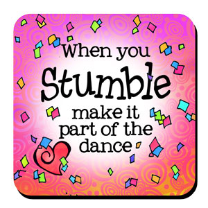 When you Stumble make it part of the Dance – Coaster