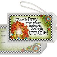 If you only Pray when you're in trouble, you're in trouble! – Bag Tag