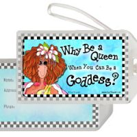 Why Be A Queen When You Can Be A Goddess? – Bag Tag
