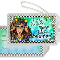 I may do foolish things… but I do them with Enthusiasm! – Bag Tag