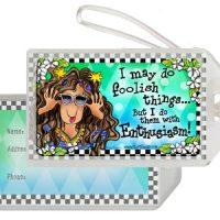 I may do foolish things… but I do them with Enthusiasm! – Bag Tag