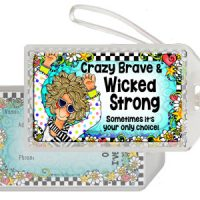 Crazy Brave & Wicked Strong sometimes it's your only choice – Bag Tag