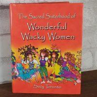 The Sacred Sisterhood of Wonderful Wacky Women – Hardcover Book