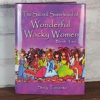 The Sacred Sisterhood of Wonderful Wacky Women (book two) – Hardcover Book