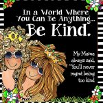 In a World Where You Can Be Anything…Be Kind