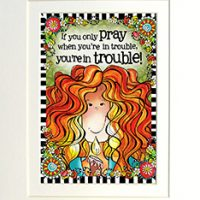 """If You Only Pray When You're In Trouble… You're In Trouble – 8 x 10 Matted """"Gifty"""" Art Print with a story on the back (16×20 also available)"""