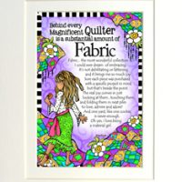 """Behind every Magnificent Quilter is a substantial amount of Fabric – 8 x 10 Matted """"Gifty"""" Art Print"""