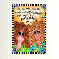 """Anyone who says she doesn't need a Girlfriend… just hasn't found a good one yet – 8 x 10 Matted """"Gifty"""" Art Print with story on the back"""