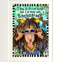 "I may do Foolish Things But I do them with Enthusiasm – 8 x 10 Matted ""Gifty"" Art Print with a story on the back (16×20 also available)"