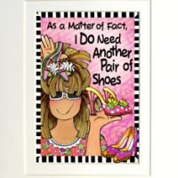 "As a matter of fact, I DO need another pair of shoes – 8 x 10 Matted ""Gifty"" Art Print with a story on the back (16×20 also available)"