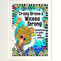 "Crazy Brave & Wicked Strong –Sometimes it's your only choice – 8 x 10 Matted ""Gifty"" Art Print with story on the back (16×20 also available)"