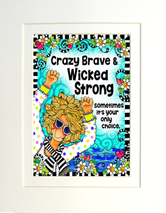 Crazy Brave wicked strong art print matted