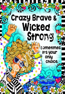 Crazy Brave wicked strong art print