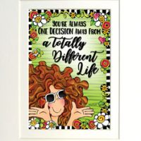"You're Always One Decision Away From a Totally Different Life – 8 x 10 Matted ""Gifty"" Art Print with a story on the back"