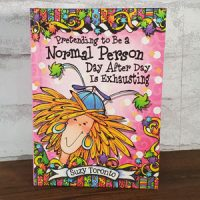 Pretending to Be a Normal Person Day After Day Is Exhausting – Hardcover Book