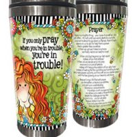 If you only pray when you're in trouble, you're in trouble! – 16oz. Stainless Steel Tumbler